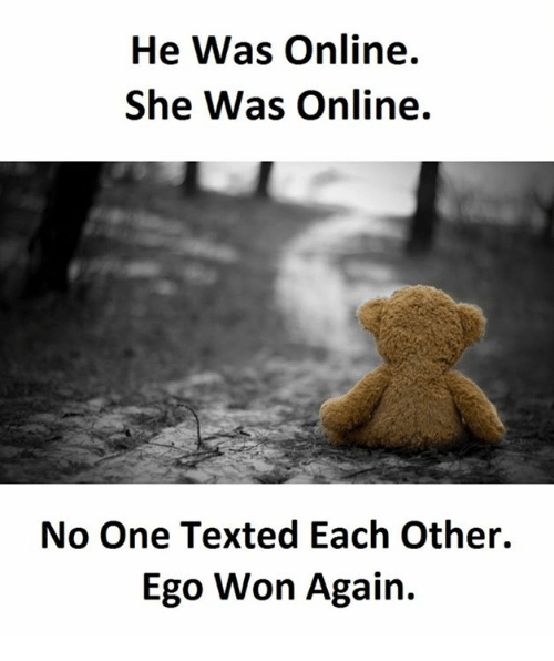 One, Online, and Ego: He Was Online.  She Was Online.  No One Texted Each Other.  Ego Won Again.