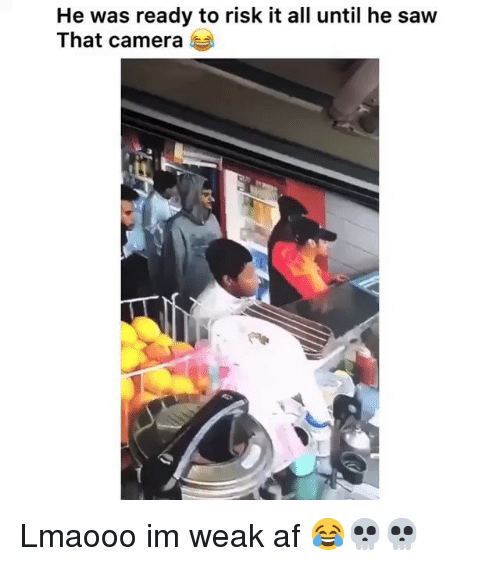 Af, Funny, and Saw: He was ready to risk it all until he saw  That camera Lmaooo im weak af 😂💀💀