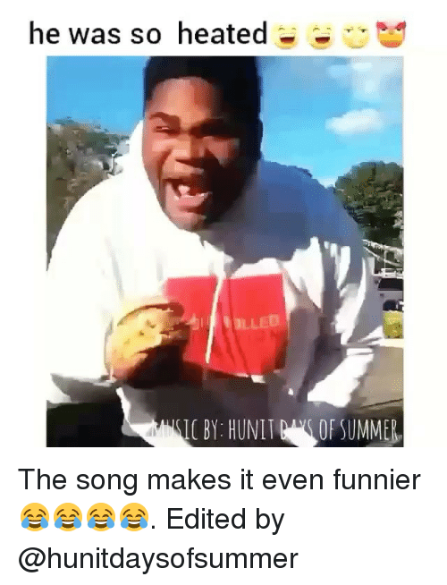 Funny, Song, and Funnier: he was so heated-  OLLED  C BY HUNITOF SUMME The song makes it even funnier 😂😂😂😂. Edited by @hunitdaysofsummer