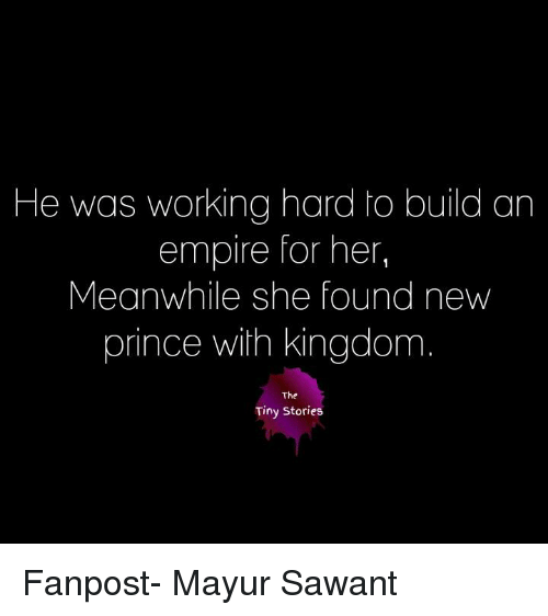 Empire, Memes, and Prince: He was working hard to build an  empire for her,  Meanwhile she found new  prince with kingdom  The  Tiny Stories Fanpost-  Mayur Sawant