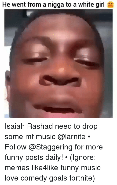 Drop Some: He went from a nigga to a white girl Isaiah Rashad need to drop some mf music @larnite • ➫➫➫ Follow @Staggering for more funny posts daily! • (Ignore: memes like4like funny music love comedy goals fortnite)
