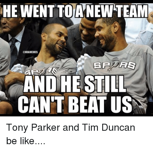 Tim Duncan: HE WENT TOANEWTEAM  @NBAMEMES  AS  AND HE STILL  CAN'T BEAT US Tony Parker and Tim Duncan be like....