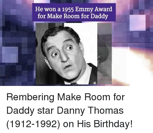 Emmie: He won a 1955 Emmy Award  for Make Room for Daddy Rembering Make Room for Daddy star Danny Thomas (1912-1992) on His Birthday!