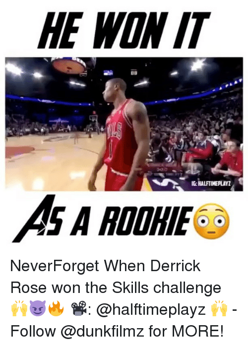 Derrick Rose, Memes, and Rose: HE WON IT  IG: HALFTIMEPLAYZ  AS A ROOHIE  o  D NeverForget When Derrick Rose won the Skills challenge 🙌😈🔥 📽: @halftimeplayz 🙌 - Follow @dunkfilmz for MORE!