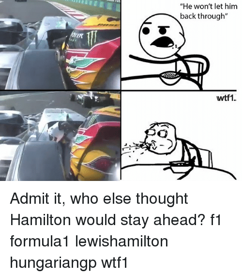 """Memes, F1, and Thought: """"He won't let him  back through""""  wtf1 Admit it, who else thought Hamilton would stay ahead? f1 formula1 lewishamilton hungariangp wtf1"""