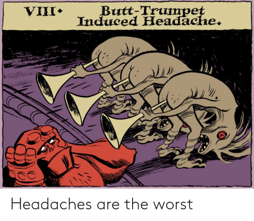 The Worst: Headaches are the worst