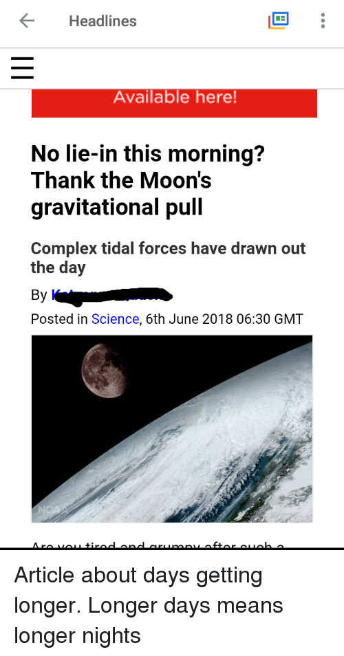 Complex, Facepalm, and Tidal: Headlines  Available here  No lie-in this morning?  Thank the Moon's  gravitational pull  Complex tidal forces have drawn out  the day  Posted in Science, 6th June 2018 06:30 GMT