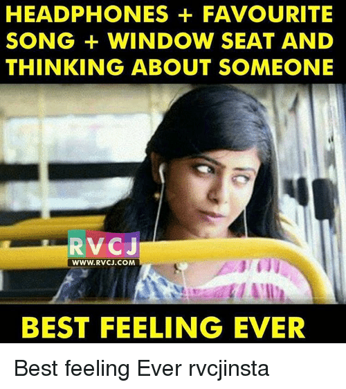 Memes, 🤖, and Song: HEADPHONES FAVOURITE  SONG WINDOW SEAT AND  THINKING ABOUT SOMEONE  RVC j  WWW. RVCJ.COM  BEST FEELING EVER Best feeling Ever rvcjinsta