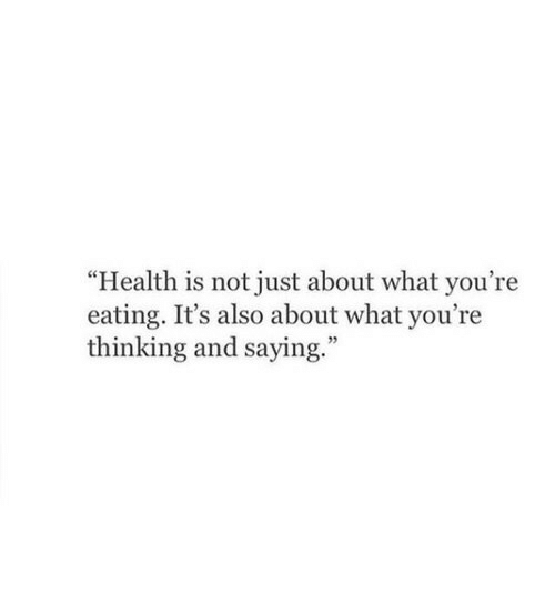 """Youre Thinking: """"Health is not just about what you're  eating. It's also about what you're  thinking and saying  ."""""""