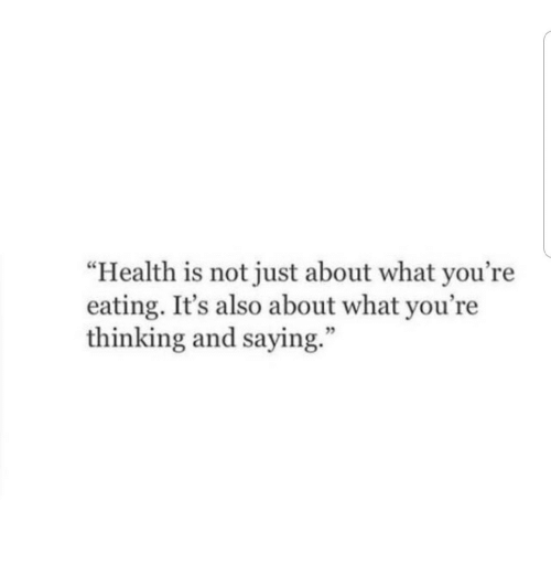 """Youre Thinking: """"Health is not just about what you're  eating. It's also about what you're  thinking and saying  35"""