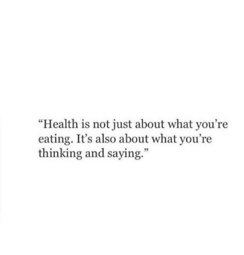 """Youre Thinking: """"Health is not just about what you're  eating. It's also about what you're  thinking and saying.""""  5"""