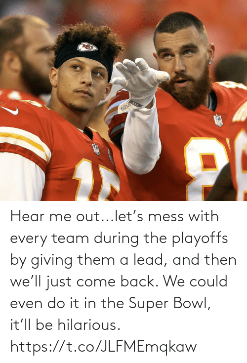 playoffs: Hear me out...let's mess with every team during the playoffs by giving them a lead, and then we'll just come back. We could even do it in the Super Bowl, it'll be hilarious. https://t.co/JLFMEmqkaw