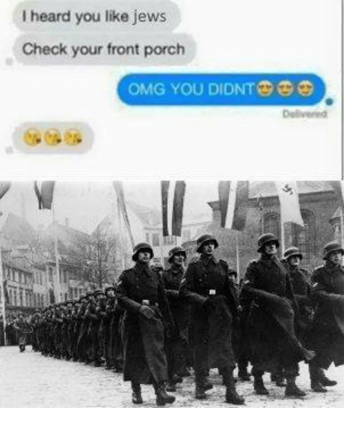 heard you like jews check your front porch omg you 2586955 heard you like jews check your front porch omg you didntg 33 omg