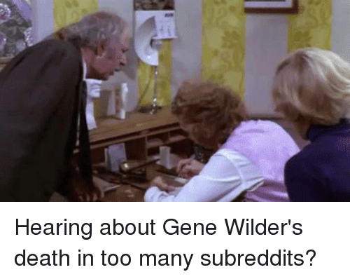 Funniest Meme Subreddits : Best memes about gene wilder death