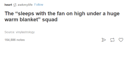 """Squadding: heart  awkmylife Follow  The """"sleeps with the fan on high under a huge  warm blanket"""" squad  Source: vinylastrology  164,886 notes"""