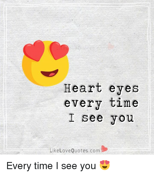 heart-eyes: Heart eyes  every time  I see you  Like Love Quotes, com Every time I see you 😍