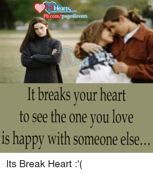 memes: Heart  Fb.com/page4lovers  It breaks your heart  to see the one you love  is happy with someone else Its Break Heart :'(