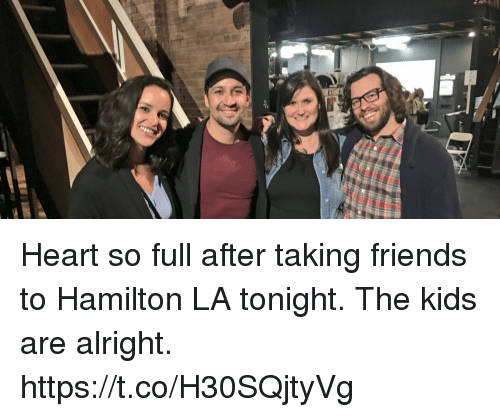 Friends, Memes, and Heart: Heart so full after taking friends to Hamilton LA tonight.  The kids are alright. https://t.co/H30SQjtyVg