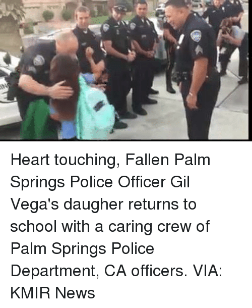 palm springs: Heart touching, Fallen Palm Springs Police Officer Gil Vega's daugher returns to school with a caring crew of Palm Springs Police Department, CA officers. VIA: KMIR News