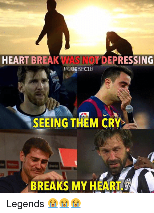 Memes, Heart, and 🤖: HEARTBREAK WASNOT DEPRESSING  HQUEBEC10  SEEING THEM CRY  BREAKS MY HEART Legends 😭😭😭
