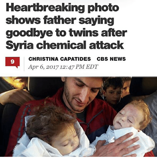 Memes, News, and Cbs: Heartbreaking photo  shows father saying  goodbye to twins after  Syria chemical attack  CHRISTINA CAPATIDES CBS NEWS  Apr 6, 2017 12:47 PM EDT