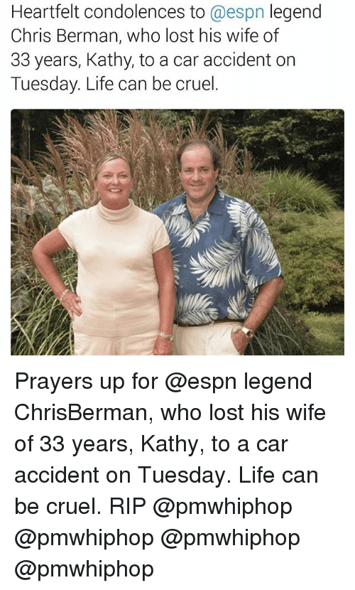 Espn, Life, and Memes: Heartfelt condolences to  @espn legend  Chris Berman, who lost his wife of  33 years, Kathy, to a car accident on  Tuesday. Life can be cruel. Prayers up for @espn legend ChrisBerman, who lost his wife of 33 years, Kathy, to a car accident on Tuesday. Life can be cruel. RIP @pmwhiphop @pmwhiphop @pmwhiphop @pmwhiphop