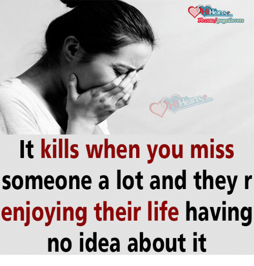 Life, Memes, and Hearts: Hearts  Fbcom Mpage4lovers  It kills when you miss  someone a lot and they r  enjoying their life  having  no idea about it