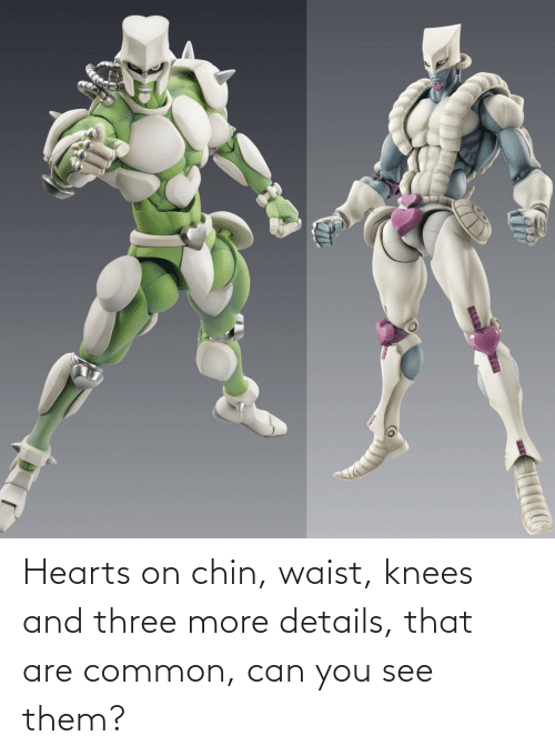 knees: Hearts on chin, waist, knees and three more details, that are common, can you see them?