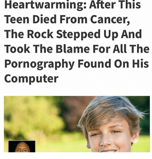 Memes, The Rock, and Cancer: Heartwarming: After This  Teen Died From Cancer,  The Rock Stepped Up And  Took The Blame For All The  Pornography Found On His  Computer