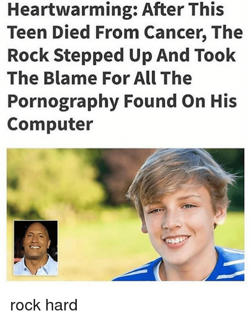 Memes, The Rock, and Cancer: Heartwarming: After This  Teen Died From Cancer, The  Rock Stepped Up And Took  The Blame For All The  Pornography Found On His  Computer rock hard