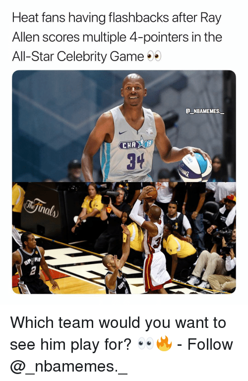 heat fans: Heat fans having flashbacks after Ray  Allen scores multiple 4-pointers in the  All-Star Celebrity Game  NBAMEMES  3  AS Which team would you want to see him play for? 👀🔥 - Follow @_nbamemes._