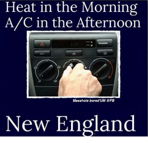 Masshole: Heat in the Morning  A/C in the Afternoon  Masshole bored'UM @FB  New England