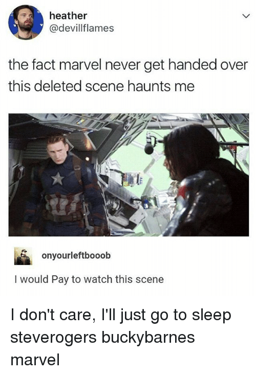 Go to Sleep, Memes, and Marvel: heather  @devillflames  the fact marvel never get handed over  this deleted scene haunts me  onyourleftbooob  I would Pay to watch this scene I don't care, I'll just go to sleep steverogers buckybarnes marvel