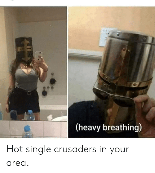 crusaders: (heavy breathing) Hot single crusaders in your area.