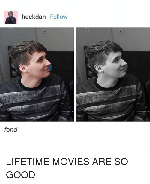 Fonded: heckdan Follow  fond LIFETIME MOVIES ARE SO GOOD