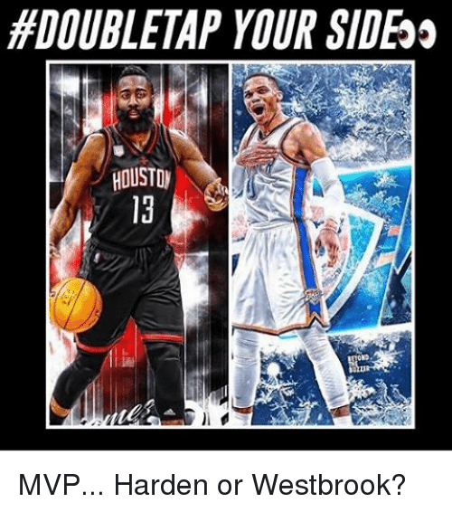 Memes, Houston, and 🤖: HEDOUBLETAP YOUR SIDE  HOUSTON MVP... Harden or Westbrook?