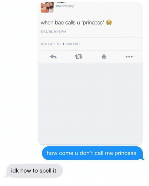 When Bae: @hedrababy  when bae calls u 'princess  6/12/15, 9:46 PM  3 RETWEETS 1 FAVORITE  how come u don't call me princess  idk how to spell it