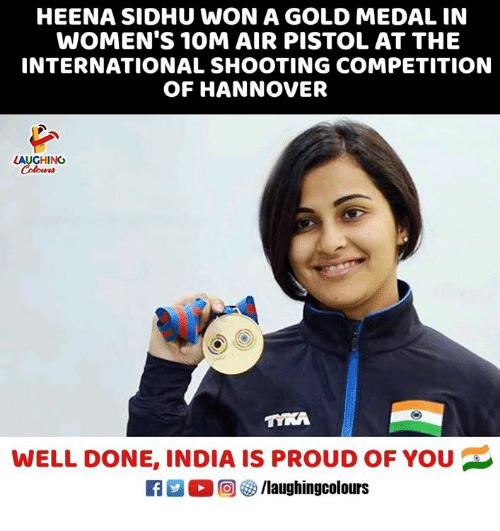 India, International, and Proud: HEENA SIDHU WON A GOLD MEDAL IN  WOMEN'S 10M AIR PISTOL AT THE  INTERNATIONAL SHOOTING COMPETITION  OF HANNOVER  LAUGHING  WELL DONE, INDIA IS PROUD OF YOU  回參/laughingcolours