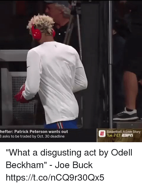 """Joe Buck: hefter: Patrick Peterson wants out  asks to be traded by Oct. 30 deadline  Basketball: A Love Story  Tue. 7 ET EaFT """"What a disgusting act by Odell Beckham"""" - Joe Buck https://t.co/nCQ9r30Qx5"""