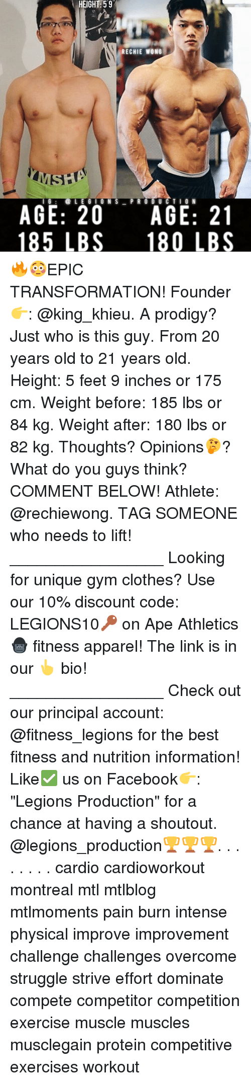 """Memes, Protein, and 🤖: HEIGHT: 597  RECHIE WONG  LEGION S  PRODUCTION  I G  AGE: 20 AGE: 21  185 LBS 180 LBS 🔥😳EPIC TRANSFORMATION! Founder 👉: @king_khieu. A prodigy? Just who is this guy. From 20 years old to 21 years old. Height: 5 feet 9 inches or 175 cm. Weight before: 185 lbs or 84 kg. Weight after: 180 lbs or 82 kg. Thoughts? Opinions🤔? What do you guys think? COMMENT BELOW! Athlete: @rechiewong. TAG SOMEONE who needs to lift! _________________ Looking for unique gym clothes? Use our 10% discount code: LEGIONS10🔑 on Ape Athletics 🦍 fitness apparel! The link is in our 👆 bio! _________________ Check out our principal account: @fitness_legions for the best fitness and nutrition information! Like✅ us on Facebook👉: """"Legions Production"""" for a chance at having a shoutout. @legions_production🏆🏆🏆. . . . . . . . cardio cardioworkout montreal mtl mtlblog mtlmoments pain burn intense physical improve improvement challenge challenges overcome struggle strive effort dominate compete competitor competition exercise muscle muscles musclegain protein competitive exercises workout"""