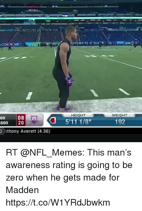 Football, Memes, and Nfl: HEIGHT  WEIGHT  on  DB  son 205111 1/8  192  thony Averett [4.36] RT @NFL_Memes: This man's awareness rating is going to be zero when he gets made for Madden https://t.co/W1YRdJbwkm
