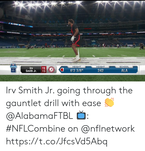 "gauntlet: HEIGHT  WEIGHT  SCHOOL  TE  Smith Jr. 15  rv  6'2 3/8""  242  ALA Irv Smith Jr. going through the gauntlet drill with ease 👏 @AlabamaFTBL  📺: #NFLCombine on @nflnetwork https://t.co/JfcsVd5Abq"