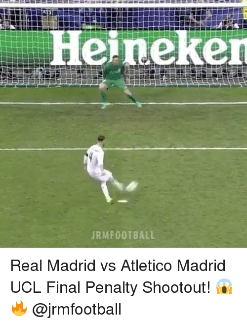 Memes, 🤖, and Heineken: Heineken  URM FOOTBALL Real Madrid vs Atletico Madrid UCL Final Penalty Shootout! 😱🔥 @jrmfootball