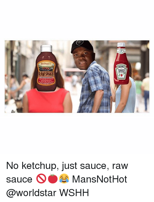 Memes, Worldstar, and Wshh: HEINZ  AT  RAW SAUCE No ketchup, just sauce, raw sauce 🚫🍅😂 MansNotHot @worldstar WSHH