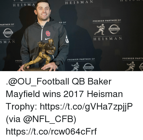 Football, Memes, and Nfl: HEISM A  H EIS M A N  ER OF  PREMIER PARTNER OF  PARTNER OF  NISSAN  NISSAN  SM A N  H EIS M A N  PREM  PREMIER PARTNER OF  PREMIER PART  NISSAN  NI .@OU_Football QB Baker Mayfield wins 2017 Heisman Trophy: https://t.co/gVHa7zpjjP (via @NFL_CFB) https://t.co/rcw064cFrf