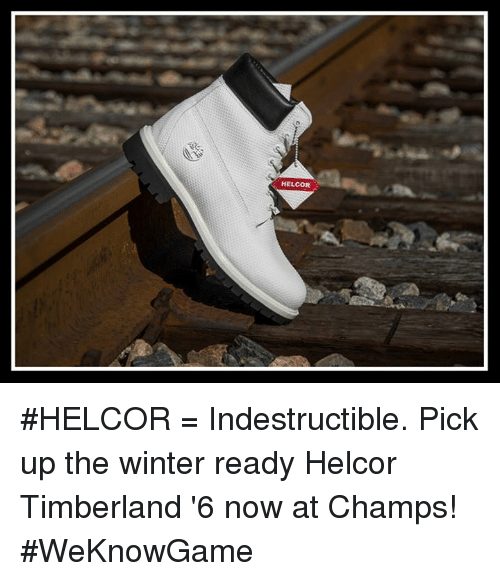 Memes, Timberland, and Winter: HELCOR #HELCOR = Indestructible. Pick up the winter ready Helcor Timberland '6 now at Champs! #WeKnowGame