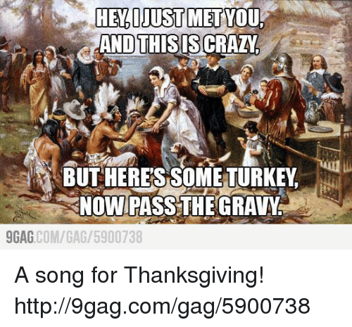 9gag, Crazy, and Dank: HELIJUSTMETYTUd  AND THIS IS CRAZY  BUT HERESSOME TURKEY  NOW PASS THE GRAVY  9GAG  COM/GAG /5900738 A song for Thanksgiving!