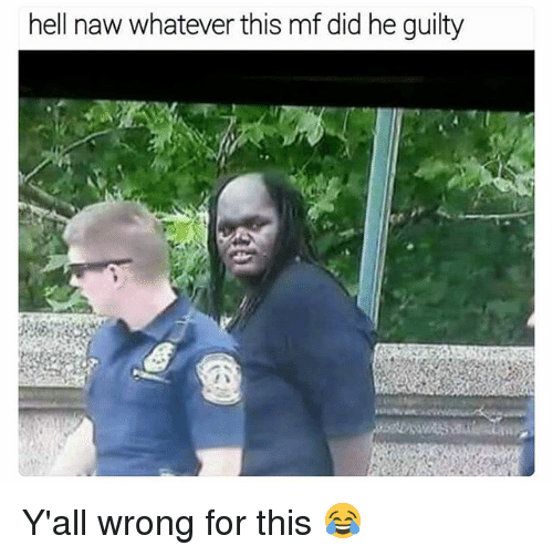 Funny, Hell, and Did: hell naw whatever this mf did he guilty Y'all wrong for this 😂