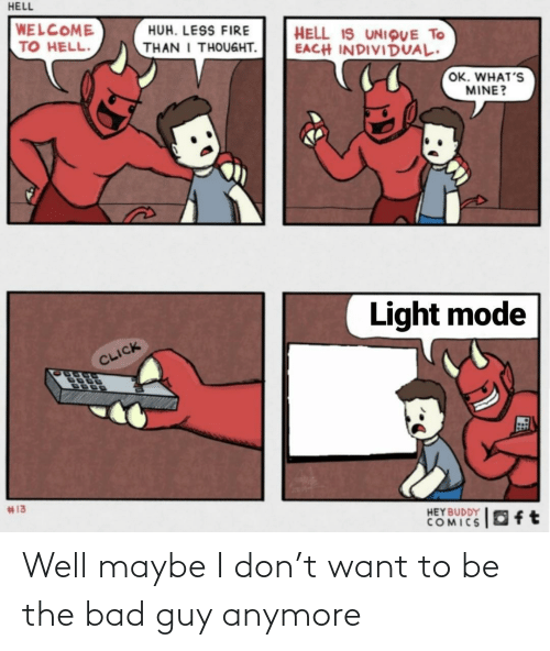 mode: HELL  WELCOME  TO HELL.  HUH. LESS FIRE  HELL IS UNIQUE TO  EACH INDIVIDUAL.  THAN I THOUGHT.  OK. WHAT'S  MINE?  Light mode  CLICK  #13  HEY BUDDY  COMICS  Oft Well maybe I don't want to be the bad guy anymore