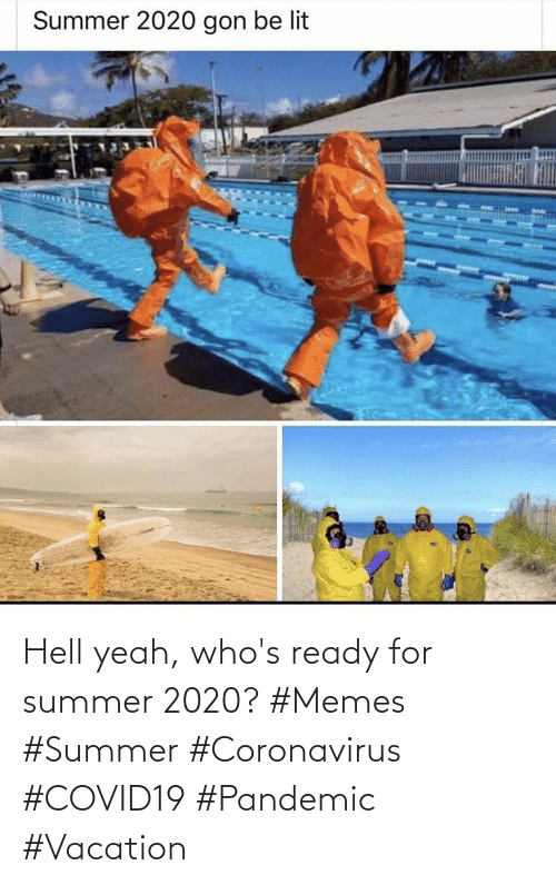 Memes, Yeah, and Summer: Hell yeah, who's ready for summer 2020? #Memes #Summer #Coronavirus #COVID19 #Pandemic #Vacation